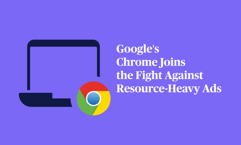 ADL_Googles-Chrome-Joins-the-Fight-Against-Resource-Heavy-Ads